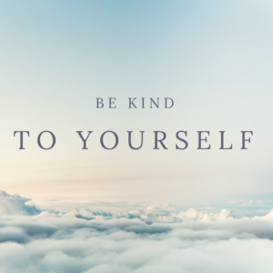BE KIND TO YOURSE
