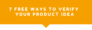 7 free ways to verify your product idea Product Consultant