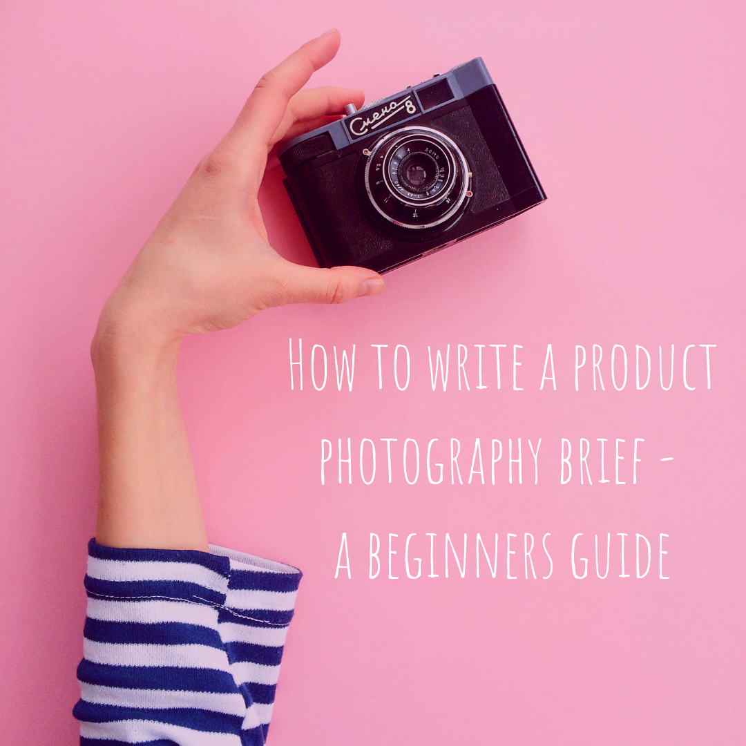 How to write a product photography brief – a beginners guide