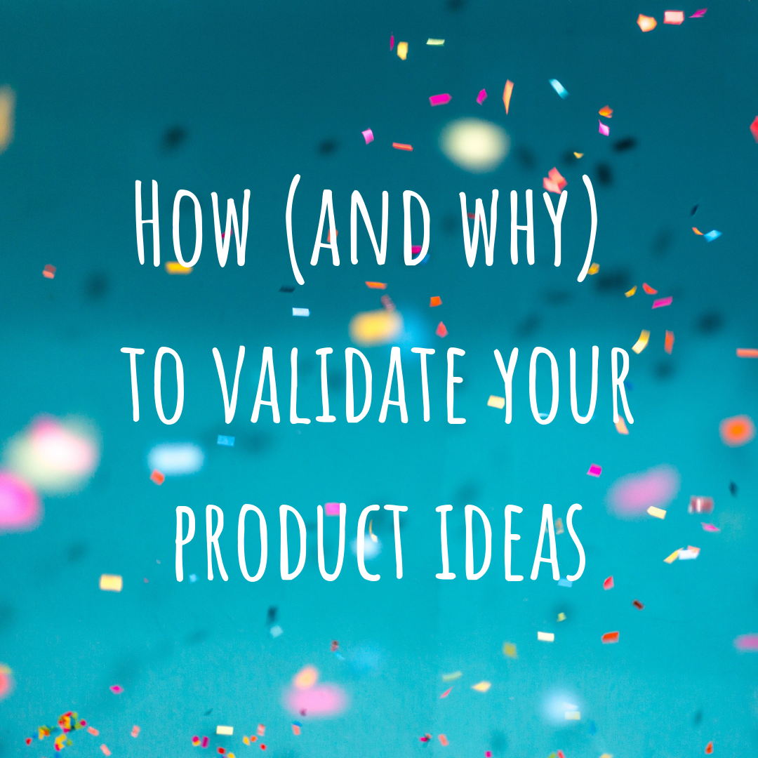 How (and why) to validate your product ideas