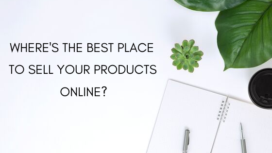 Where's the best place to sell physical products online?