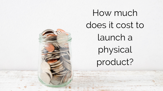 How much does it cost to launch a physical product?