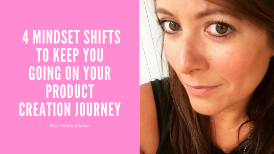 4 mindset shifts to keep you going on your product creation journey