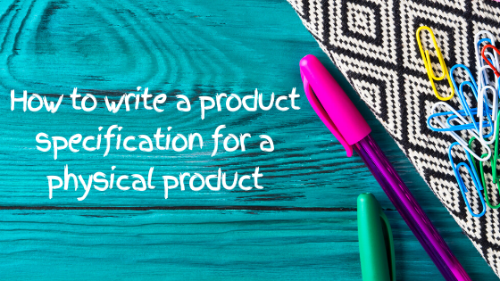 How to write a product specification for a physical product