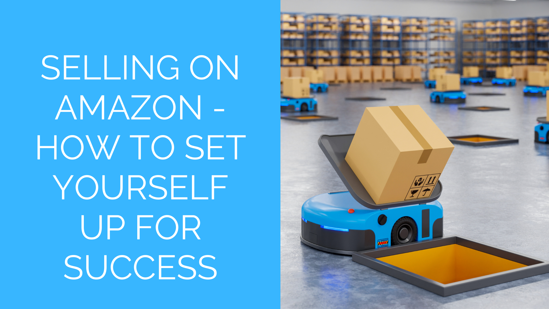 Selling on Amazon – how to set yourself up for success