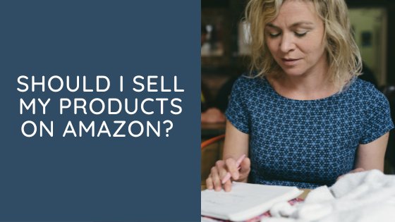Should I sell my products on Amazon?